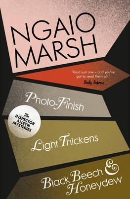 Photo-Finish; Light Thickens; Black Beech and Honeydew (The Ngaio Marsh Collection)