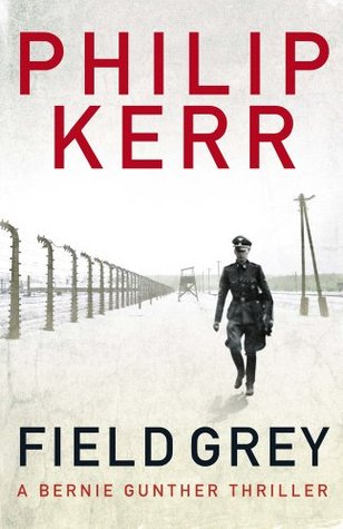Field Grey : Philip Kerr