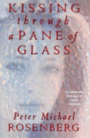 Kissing Through a Pane of Glass by Peter Michael Rosenberg