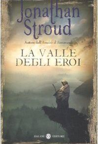 La valle degli eroi by Jonathan Stroud