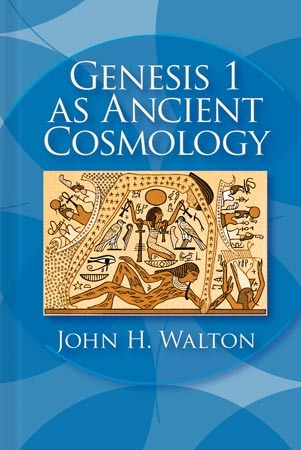 Genesis 1 as Ancient Cosmology by John H. Walton