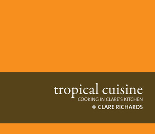 Ebook tropical cuisine: cooking in clare's kitchen by Clare Richards DOC!