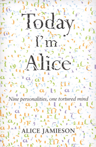 Today I'm Alice: a memoir of multiple personality disorder
