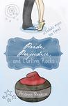 Pride, Prejudice, and Curling Rocks by Andrea Brokaw