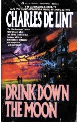 Drink Down the Moon by Charles de Lint