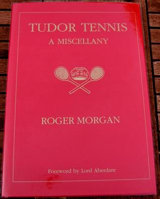Tudor Tennis: A Miscellany - Real Tennis