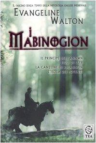 I Mabinogion: Il principe dell'Annwn - I figli di Llyr - La canzone di Rhiannon - L'isola dei potenti