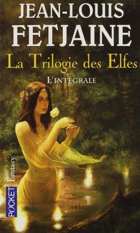 La trilogie des elfes : L'intégrale (La trilogie des elfes, #1-3)