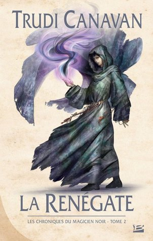 La Renégate (Les Chroniques du Magicien Noir, #2)