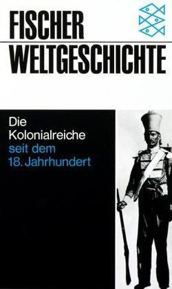 Fischer Weltgeschichte: Die Kolonialreiche seit dem 18. Jahrhundert