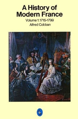 A History of Modern France, Volume 1: Old Regime and Revolution, 1715-1799 (Pelican Books)