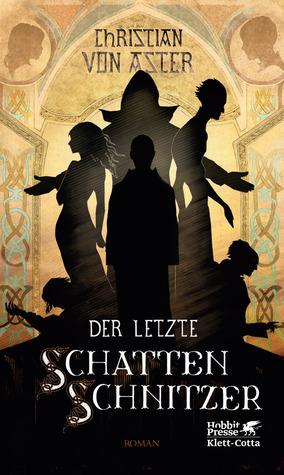 Der letzte Schattenschnitzer by Christian von Aster