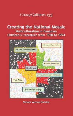 Creating the National Mosaic: Multiculturalism in Canadian Children's Literature from 1950 to 1994 (Cross/Cultures 133)
