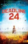 Deadline 24 by Annette John