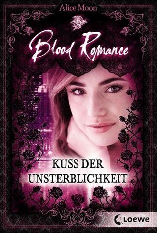 Kuss der Unsterblichkeit (Blood Romance, #1)