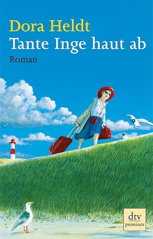 Tante Inge haut ab by Dora Heldt