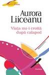 Viața nu-i croită după calapod by Aurora Liiceanu