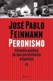 Peronismo: Filosofía política de una persistencia argentina, tomo 1