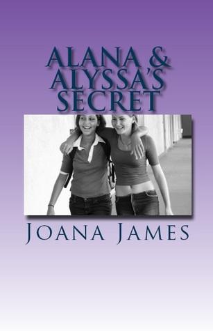 Alana & Alyssa's Secret by Joana James