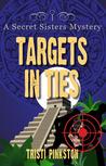 Targets in Ties (Secret Sisters Mystery #4)