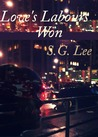 Love's Labours Won by S.G. Lee