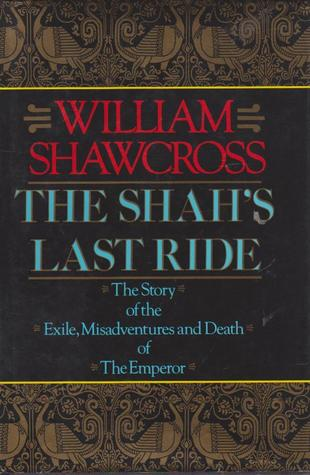 The Shah's Last Ride by William Shawcross
