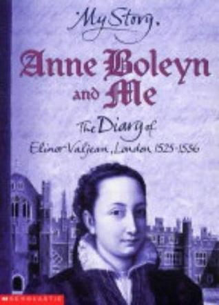 Anne Boleyn and Me: The Diary of Elinor Valjean, L...