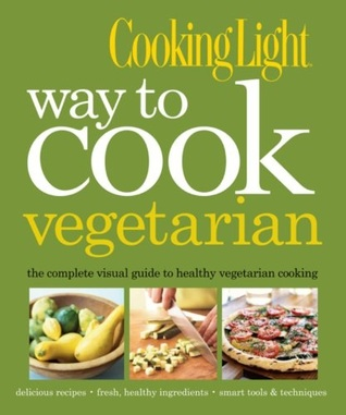 Cooking Light Way to Cook Vegetarian by Cooking Light Magazine