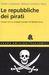 Le repubbliche dei pirati: Corsari mori e rinnegati europei nel Mediterraneo