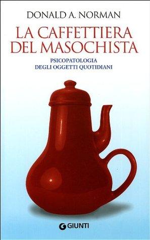 La caffettiera del masochista: psicopatologia degli oggetti quotidiani