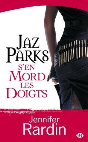 Jaz Parks s'en mord les doigts by Jennifer Rardin