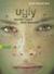 Ugly - Verlier nicht dein Gesicht
