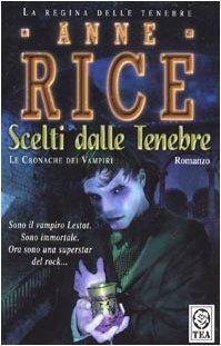 Scelti dalle tenebre by Anne Rice
