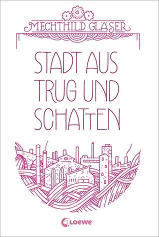 Stadt aus Trug und Schatten by Mechthild Gläser