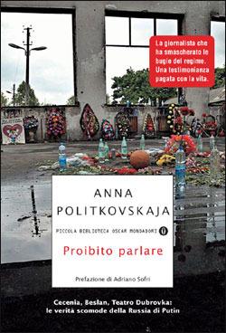 Proibito parlare. Cecenia, Beslan, Teatro Dbrovka: le verità scomode della Russia di Putin