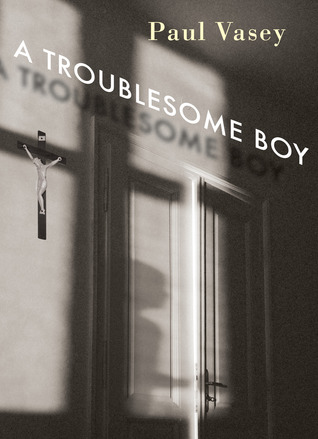 A Troublesome Boy by Paul Vasey