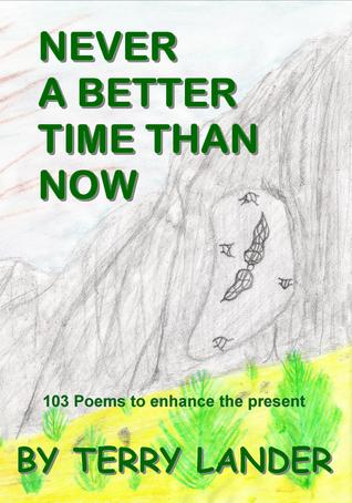 Never a Better Time Than Now: 103 Poems to Enhance the Present