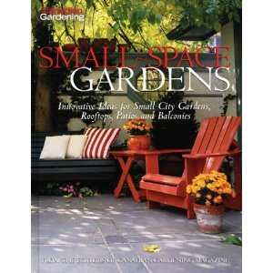 Canadian Gardening Small Space Gardens: Innovative Ideas For Small City Gardens, Rooftops, Patios