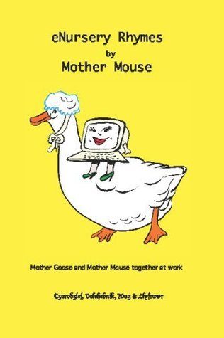 eNursery Rhymes: Mother Goose and Mother Mouse, working together, rewriting Old Nursery Rhymes for the Computer Age