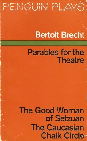 Parables for the Theatre: The Good Woman of Setzuan and The Caucasian Chalk Circle