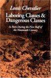 Laboring Classes and Dangerous Classes in Paris During the Fi... by Louis Chevalier