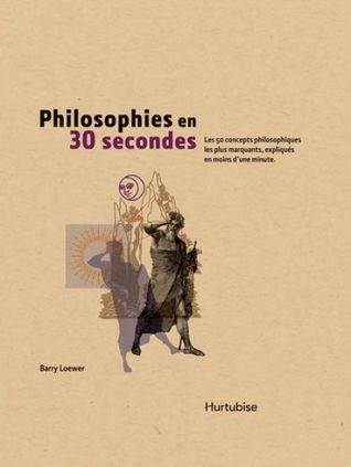 Philosophies en 30 secondes : les 50 concepts philosophiques les plus marquants, expliqués en moins d'une minute