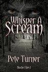Whisper A Scream: Noche Files I