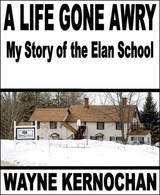 A Life Gone Awry: My Story of the Elan School