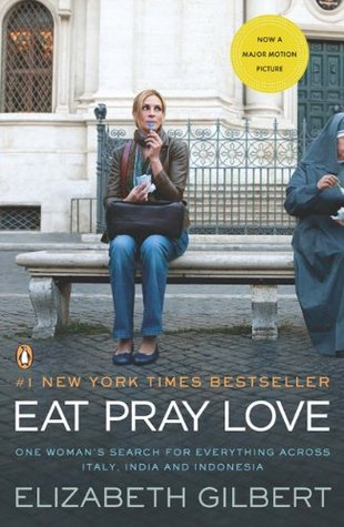 Eat, Pray, Love. One Woman's Search for Everything Across Italy, India and Indonesia