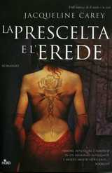 La prescelta e l'erede by Jacqueline Carey