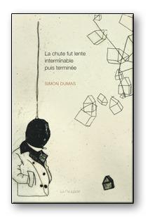 La chute fut lente interminable puis terminée by Simon Dumas