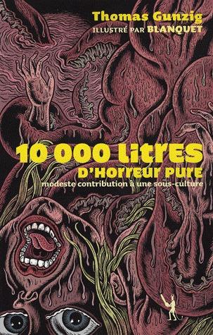 10 000 Litres d'horreur pure - Modeste contribution à une sous-culture