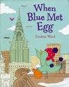 When Blue Met Egg by Lindsay  Ward