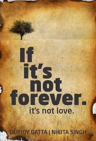 If Its Not Forever Its Not Love By Durjoy Datta